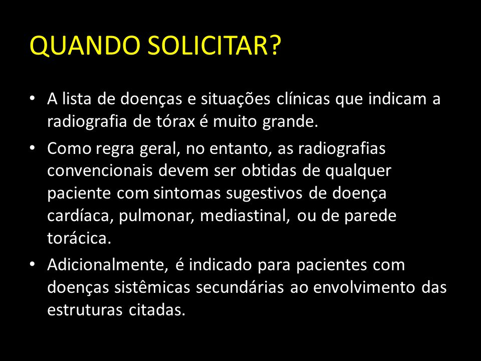 QUANDO SOLICITAR A lista de doenças e situações clínicas que indicam a radiografia de tórax é muito grande.