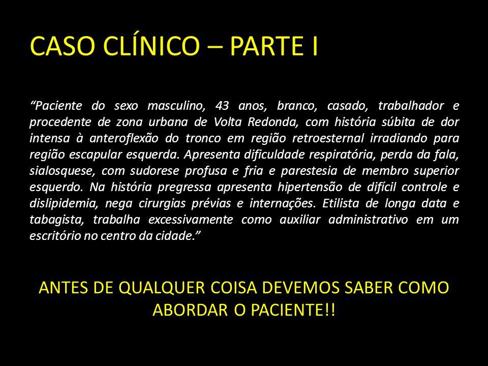 ANTES DE QUALQUER COISA DEVEMOS SABER COMO ABORDAR O PACIENTE!!