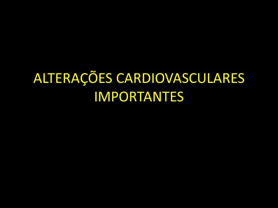 ALTERAÇÕES CARDIOVASCULARES IMPORTANTES
