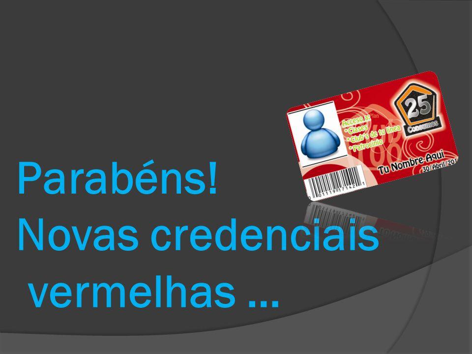 Parabéns! Novas credenciais vermelhas …