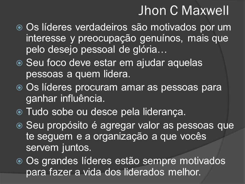 Jhon C Maxwell Os líderes verdadeiros são motivados por um interesse y preocupação genuínos, mais que pelo desejo pessoal de glória…