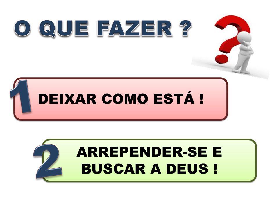 ARREPENDER-SE E BUSCAR A DEUS !