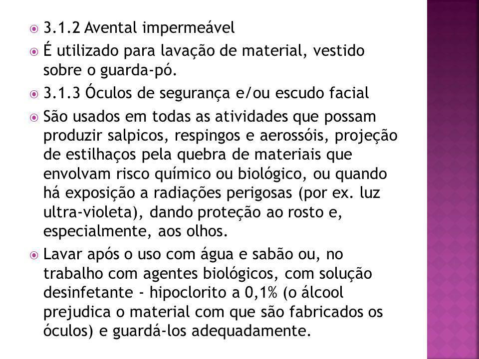 3.1.2 Avental impermeável É utilizado para lavação de material, vestido sobre o guarda-pó. 3.1.3 Óculos de segurança e/ou escudo facial.