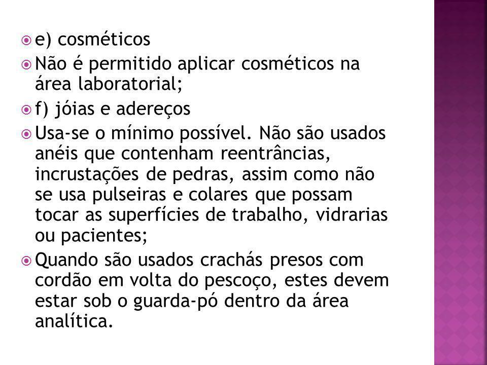 e) cosméticos Não é permitido aplicar cosméticos na área laboratorial; f) jóias e adereços.