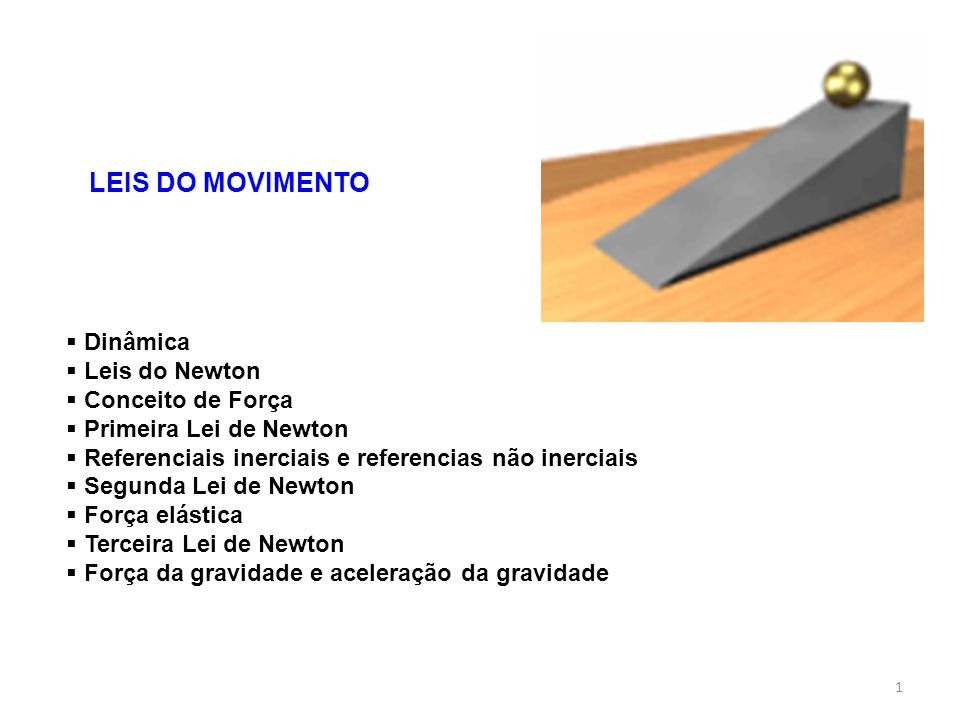 LEIS DO MOVIMENTO Dinâmica Leis do Newton Conceito de Força
