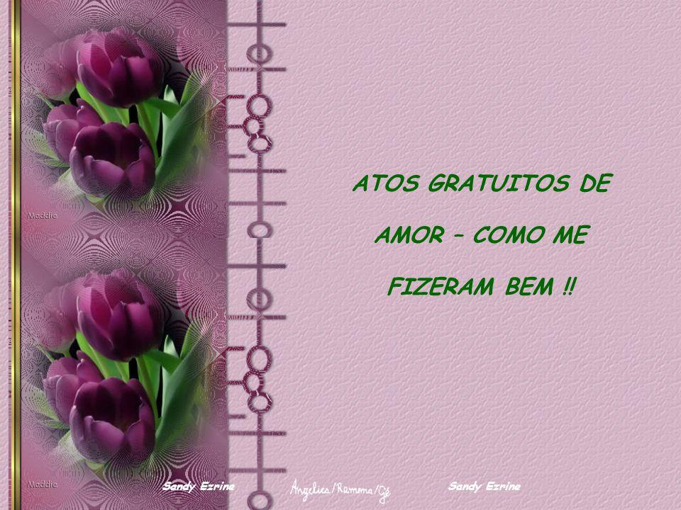 ATOS GRATUITOS DE AMOR – COMO ME FIZERAM BEM !!