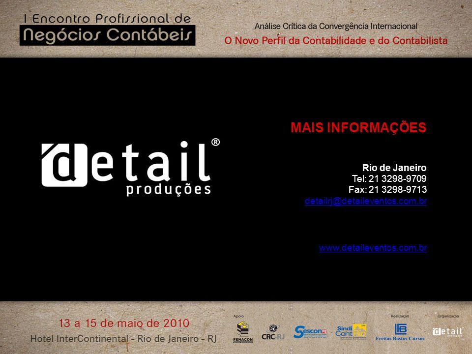 MAIS INFORMAÇÕES Rio de Janeiro Tel: 21 3298-9709 Fax: 21 3298-9713