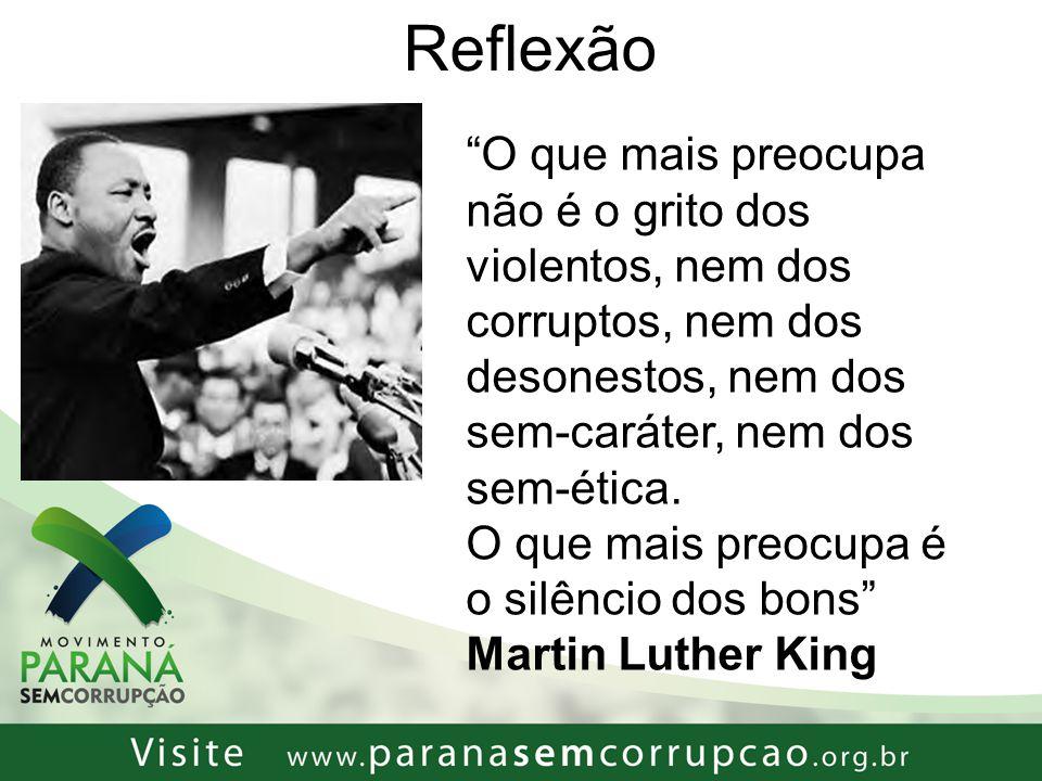 Reflexão O que mais preocupa não é o grito dos violentos, nem dos corruptos, nem dos desonestos, nem dos.