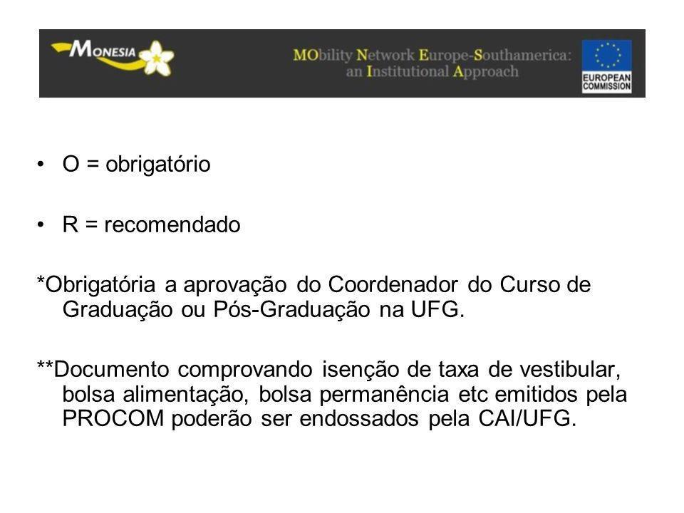 O = obrigatório R = recomendado. *Obrigatória a aprovação do Coordenador do Curso de Graduação ou Pós-Graduação na UFG.
