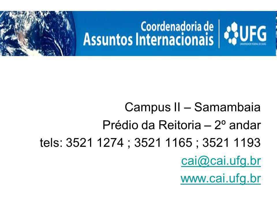 Campus II – Samambaia Prédio da Reitoria – 2º andar. tels: 3521 1274 ; 3521 1165 ; 3521 1193. cai@cai.ufg.br.