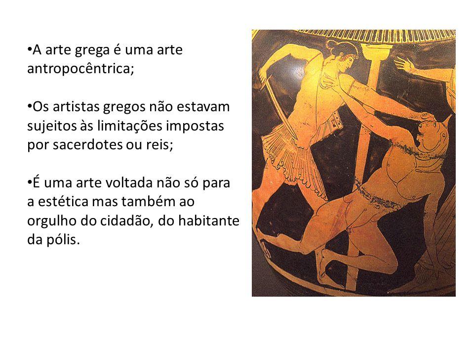 A arte grega é uma arte antropocêntrica;