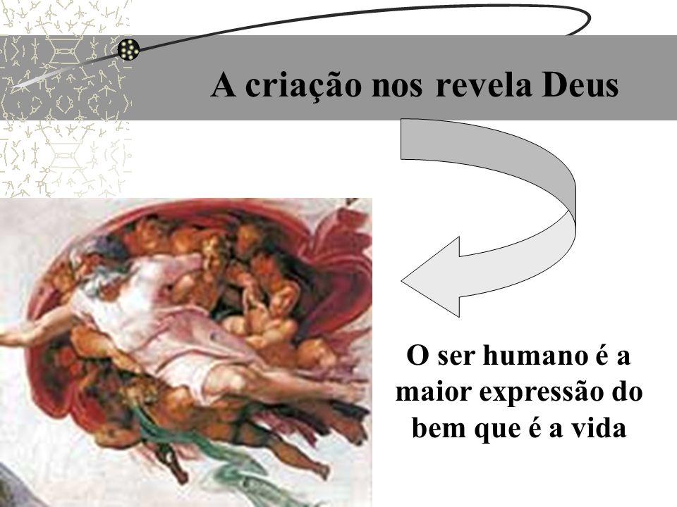 O ser humano é a maior expressão do bem que é a vida