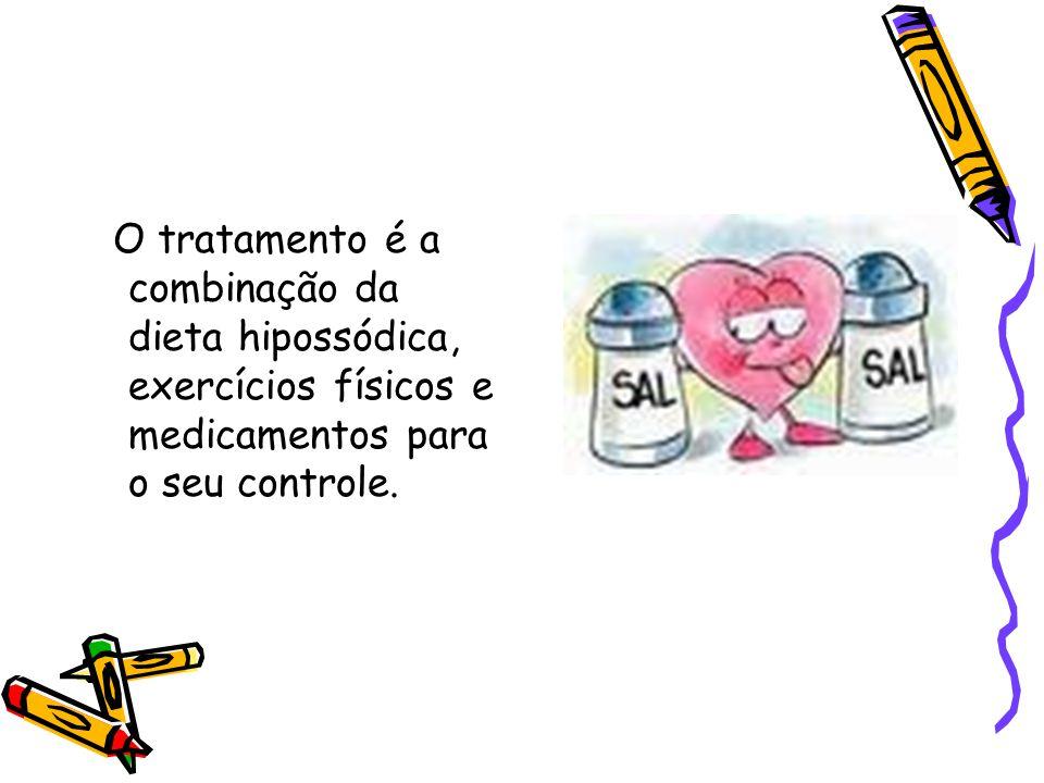 O tratamento é a combinação da dieta hipossódica, exercícios físicos e medicamentos para o seu controle.