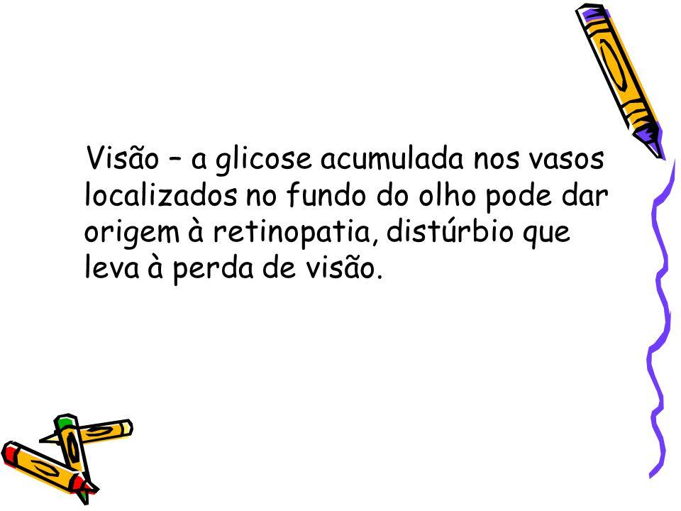 Visão – a glicose acumulada nos vasos localizados no fundo do olho pode dar origem à retinopatia, distúrbio que leva à perda de visão.