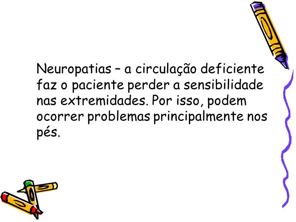 Neuropatias – a circulação deficiente faz o paciente perder a sensibilidade nas extremidades.