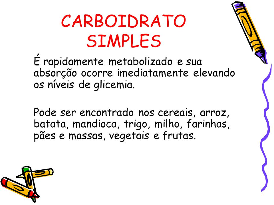 CARBOIDRATO SIMPLES É rapidamente metabolizado e sua absorção ocorre imediatamente elevando os níveis de glicemia.