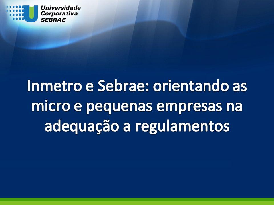 Inmetro e Sebrae: orientando as micro e pequenas empresas na adequação a regulamentos