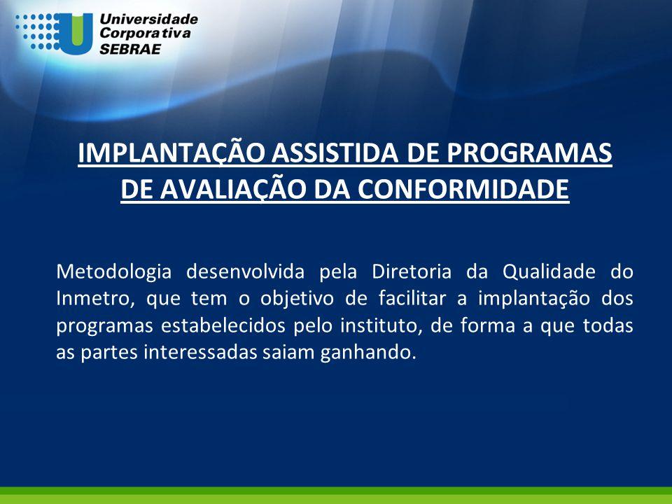IMPLANTAÇÃO ASSISTIDA DE PROGRAMAS DE AVALIAÇÃO DA CONFORMIDADE