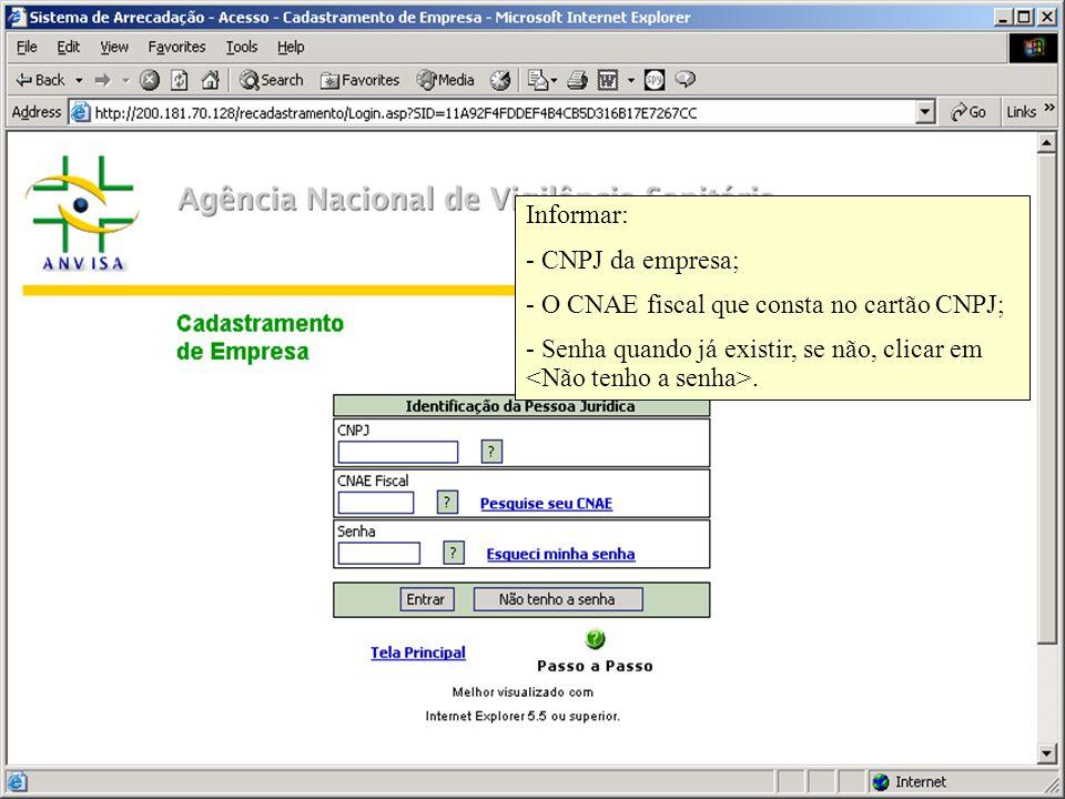 Informar: - CNPJ da empresa; - O CNAE fiscal que consta no cartão CNPJ; - Senha quando já existir, se não, clicar em <Não tenho a senha>.
