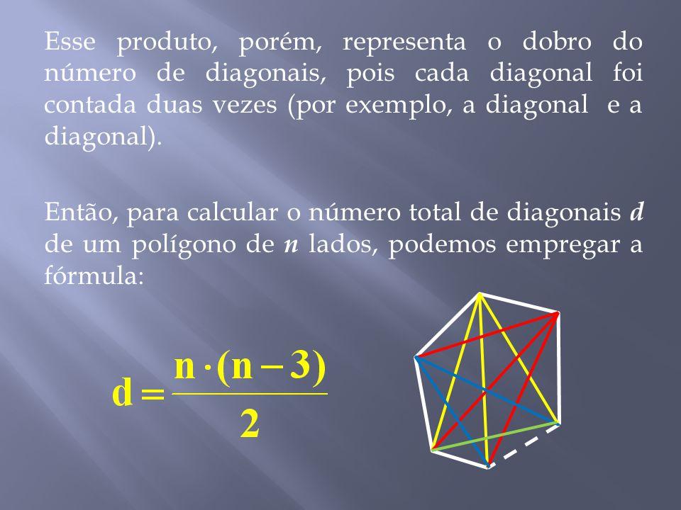 Esse produto, porém, representa o dobro do número de diagonais, pois cada diagonal foi contada duas vezes (por exemplo, a diagonal e a diagonal).