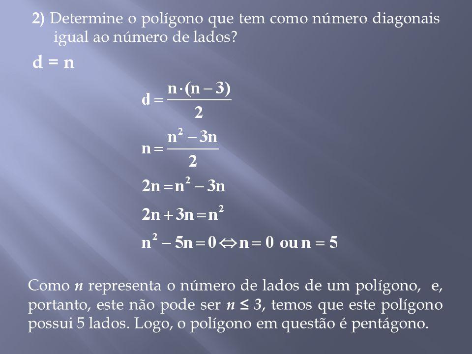 2) Determine o polígono que tem como número diagonais igual ao número de lados