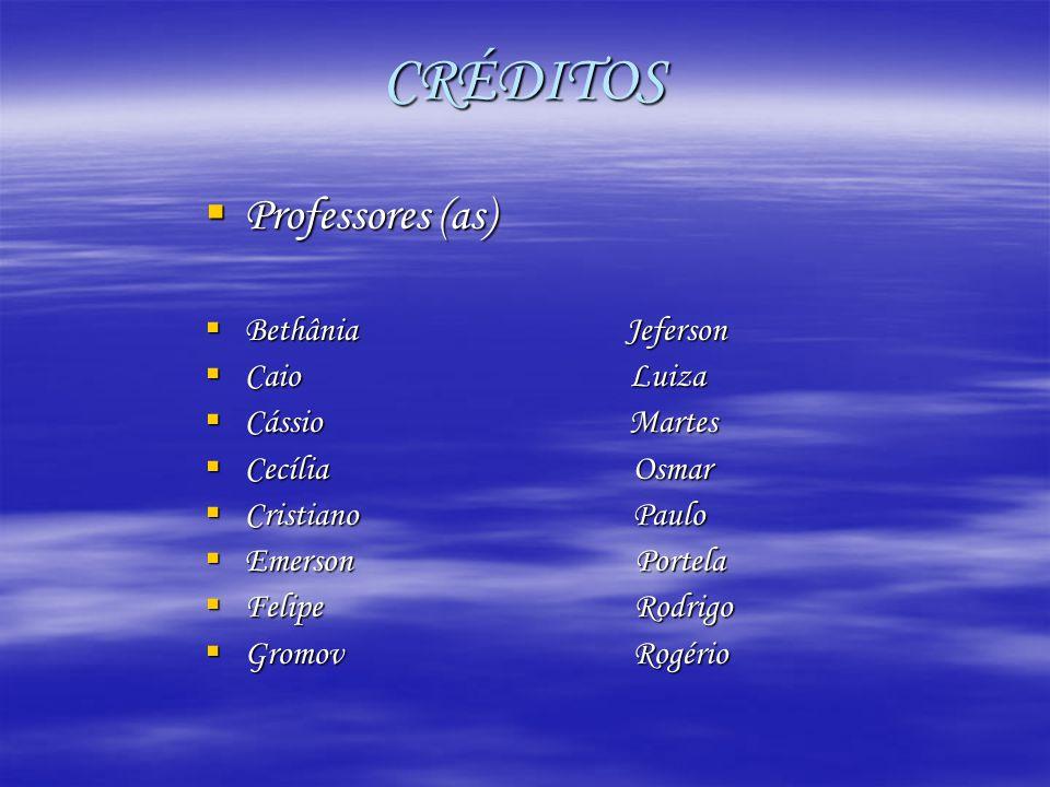 CRÉDITOS Professores (as) Bethânia Jeferson Caio Luiza Cássio Martes