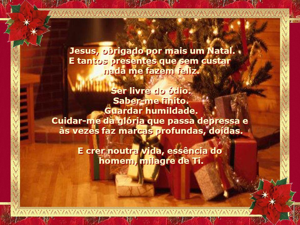 Jesus, obrigado por mais um Natal. E tantos presentes que sem custar
