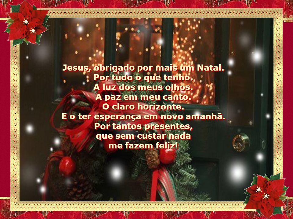 Jesus, obrigado por mais um Natal. Por tudo o que tenho.