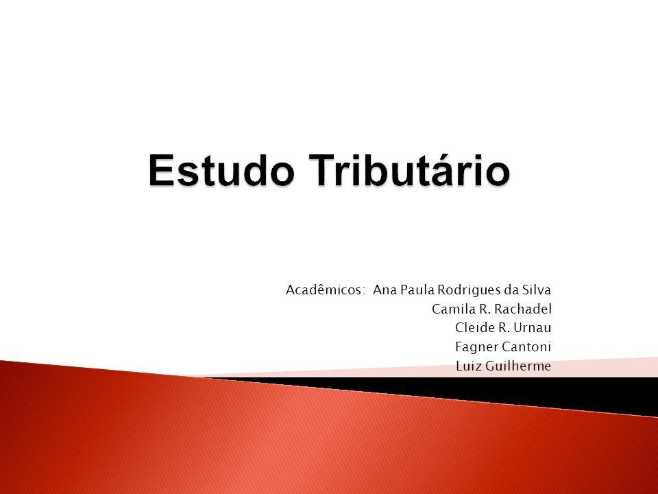 Estudo Tributário Acadêmicos: Ana Paula Rodrigues da Silva