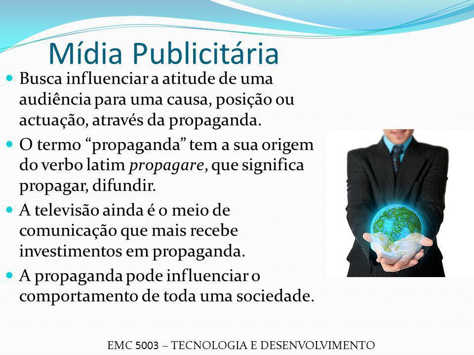 Mídia Publicitária Busca influenciar a atitude de uma audiência para uma causa, posição ou actuação, através da propaganda.