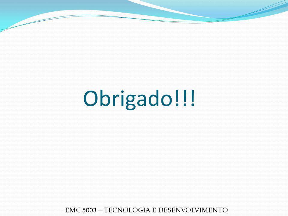 Obrigado!!! EMC 5003 – TECNOLOGIA E DESENVOLVIMENTO
