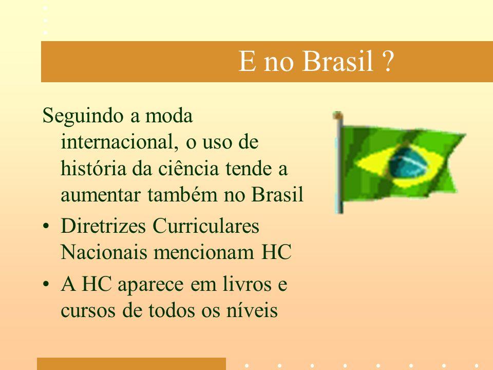 E no Brasil Seguindo a moda internacional, o uso de história da ciência tende a aumentar também no Brasil.