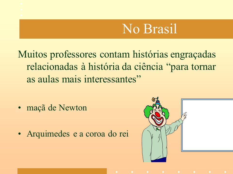 No Brasil Muitos professores contam histórias engraçadas relacionadas à história da ciência para tornar as aulas mais interessantes