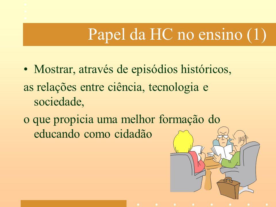 Papel da HC no ensino (1) Mostrar, através de episódios históricos,