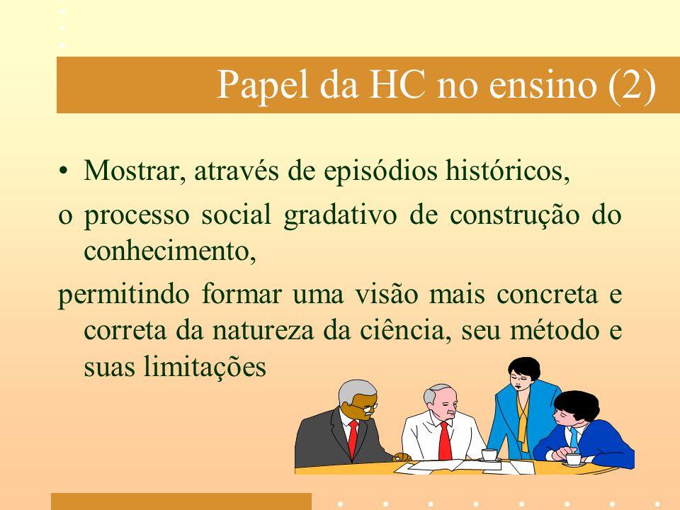 Papel da HC no ensino (2) Mostrar, através de episódios históricos,