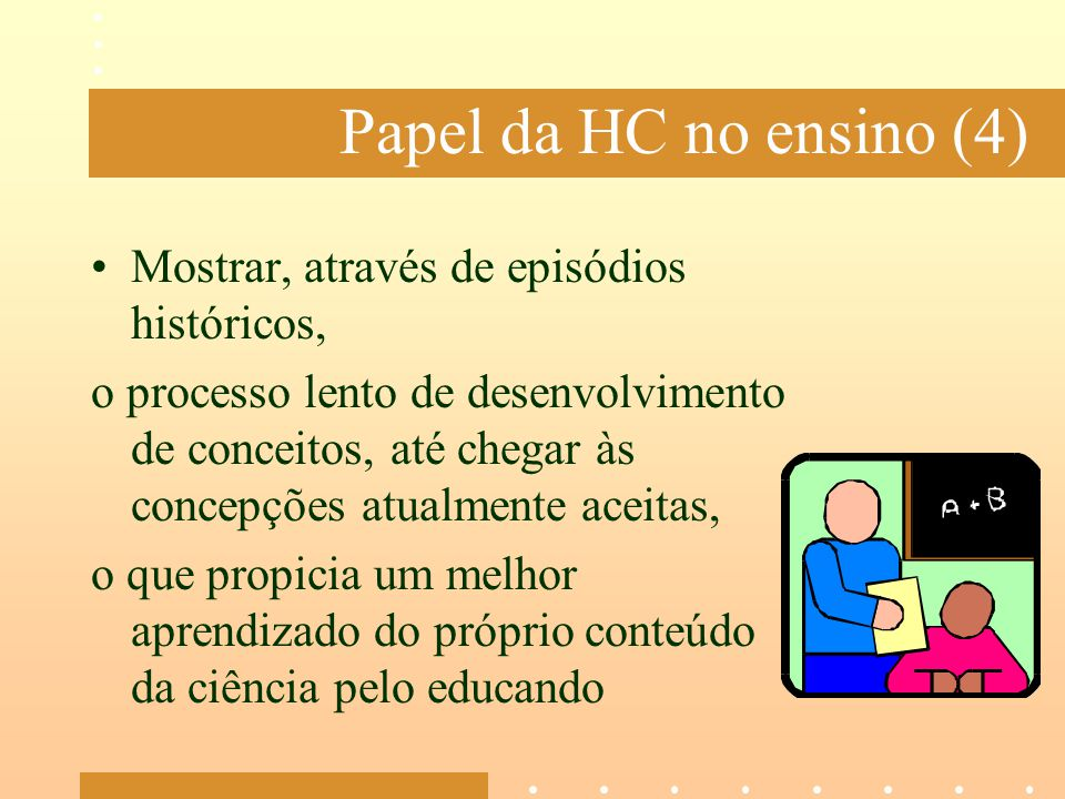 Papel da HC no ensino (4) Mostrar, através de episódios históricos,