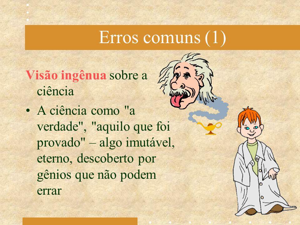 Erros comuns (1) Visão ingênua sobre a ciência