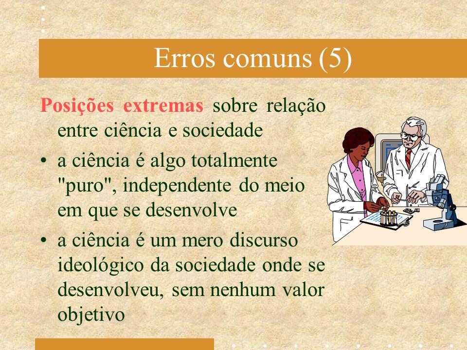 Erros comuns (5) Posições extremas sobre relação entre ciência e sociedade.