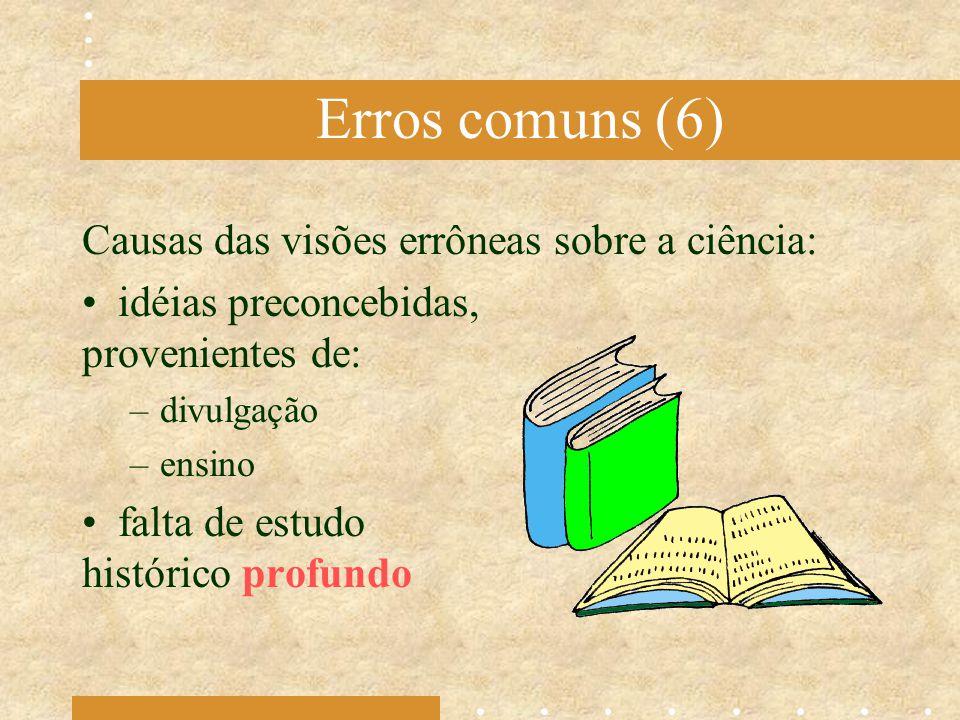 Erros comuns (6) Causas das visões errôneas sobre a ciência:
