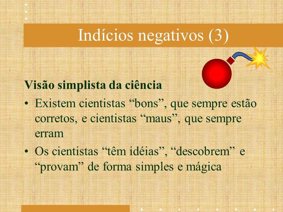 Indícios negativos (3) Visão simplista da ciência