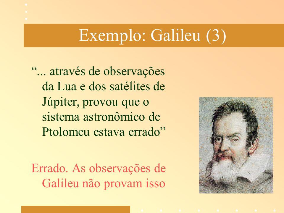 Exemplo: Galileu (3) ... através de observações da Lua e dos satélites de Júpiter, provou que o sistema astronômico de Ptolomeu estava errado