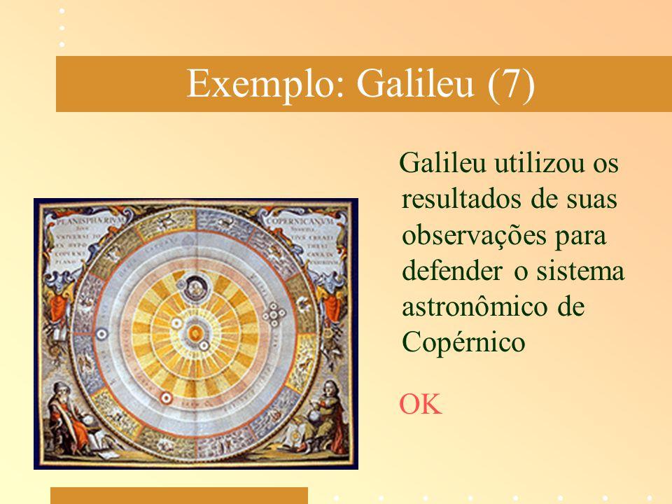 Exemplo: Galileu (7) Galileu utilizou os resultados de suas observações para defender o sistema astronômico de Copérnico.