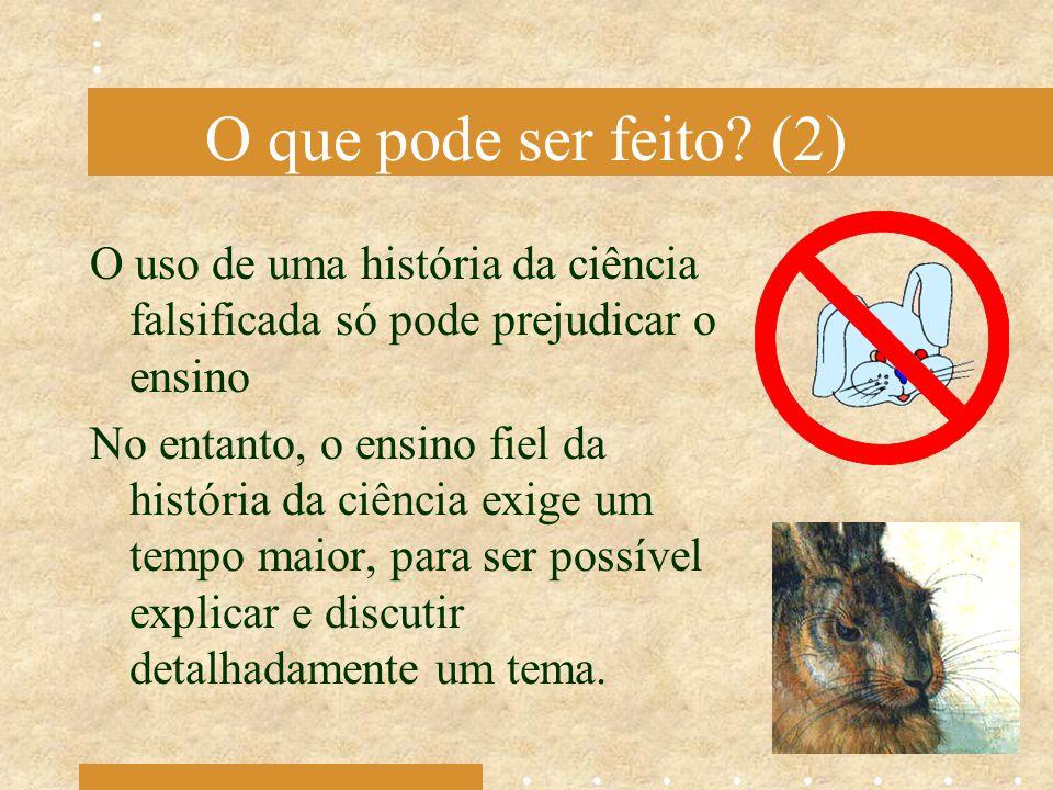 O que pode ser feito (2) O uso de uma história da ciência falsificada só pode prejudicar o ensino.
