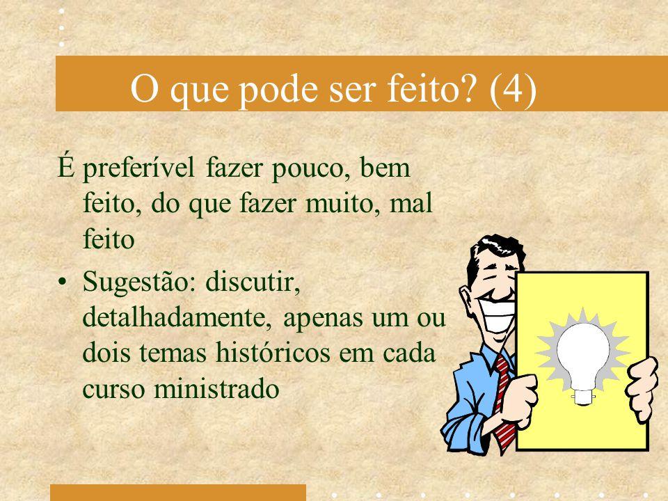 O que pode ser feito (4) É preferível fazer pouco, bem feito, do que fazer muito, mal feito.