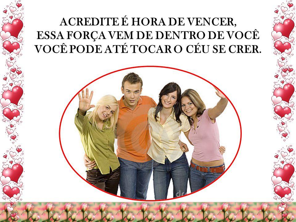 ACREDITE É HORA DE VENCER, ESSA FORÇA VEM DE DENTRO DE VOCÊ
