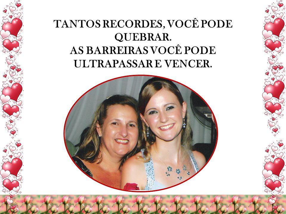 TANTOS RECORDES, VOCÊ PODE QUEBRAR.