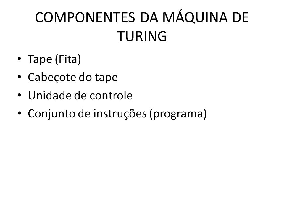 COMPONENTES DA MÁQUINA DE TURING