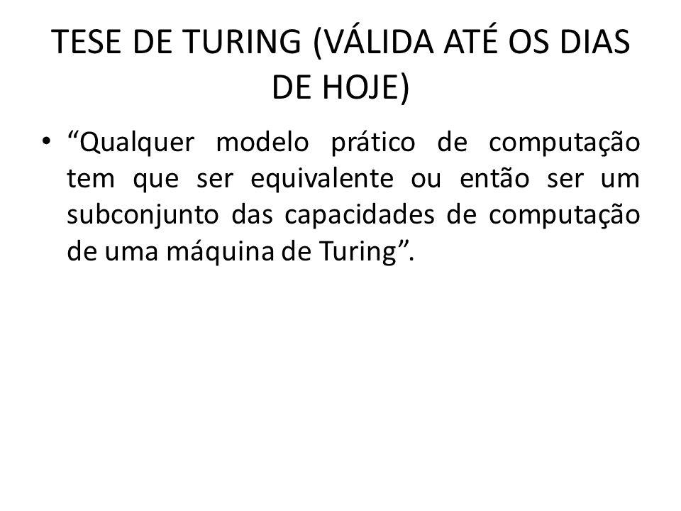 TESE DE TURING (VÁLIDA ATÉ OS DIAS DE HOJE)