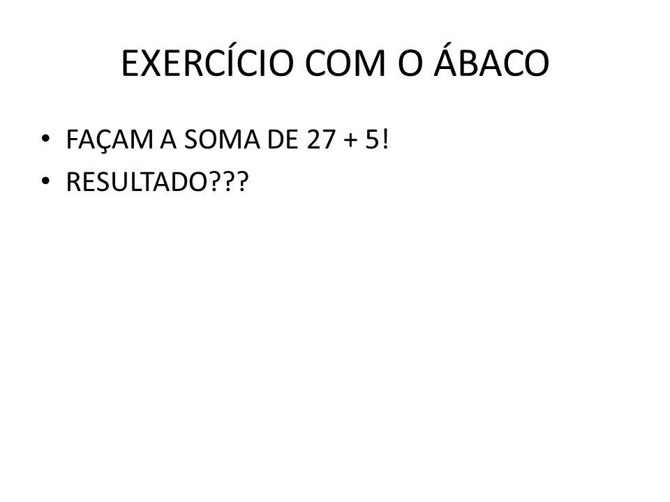 EXERCÍCIO COM O ÁBACO FAÇAM A SOMA DE 27 + 5! RESULTADO