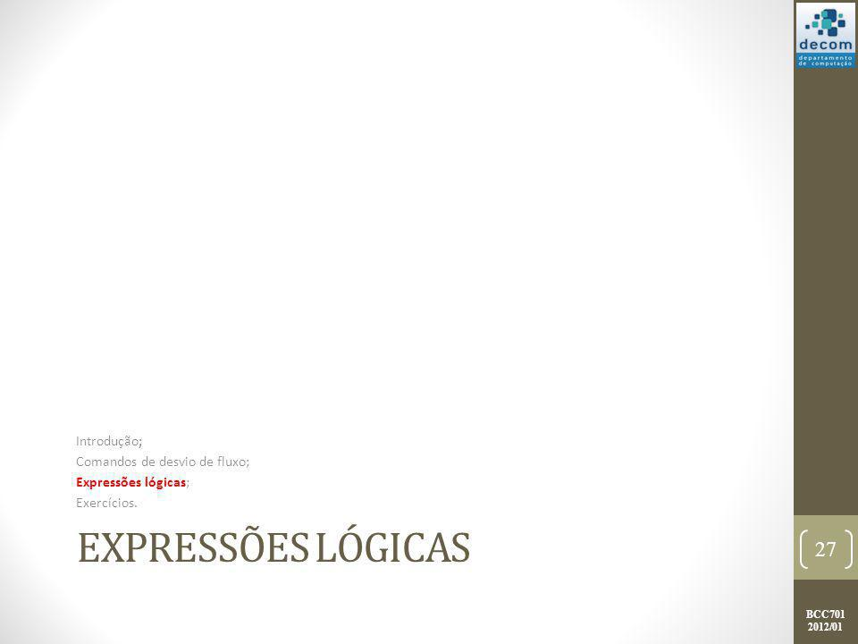 Expressões Lógicas Introdução; Comandos de desvio de fluxo;
